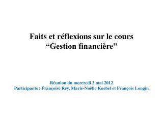 """Faits et réflexions sur le cours """"Gestion financière"""" Réunion du mercredi 2 mai 2012"""