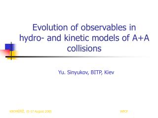 Evolution of observables in hydro- and kinetic models of A+A collisions