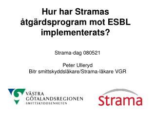 Hur har Stramas åtgärdsprogram mot ESBL implementerats?
