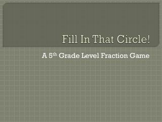 Fill In That Circle!