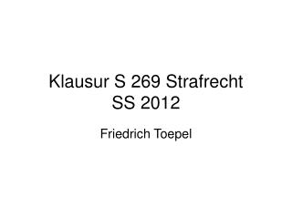 Klausur S 269 Strafrecht  SS 2012