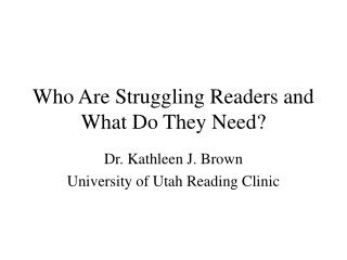 Who Are Struggling Readers and What Do They Need