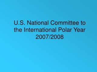 U.S. National Committee to the International Polar Year 2007/2008