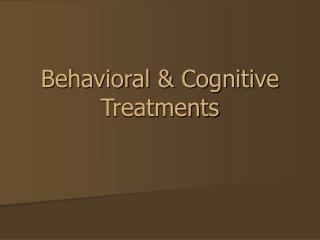 Behavioral & Cognitive Treatments