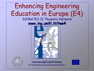 Enhancing Engineering Education in Europe (E4) SOCRATES II Thematic Network ing.unifi.it/tne4