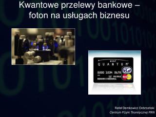 Kwantowe przelewy bankowe –  foton na usługach biznesu