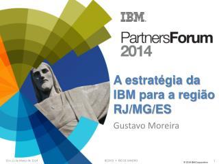 A estratégia da IBM para a região RJ/MG/ES