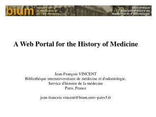 A Web Portal for the History of Medicine Jean-François VINCENT