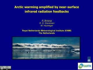 Arctic warming amplified by near-surface infrared radiation feedbacks R. Bintanja R. G. Graversen