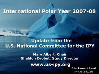 Update from the  U.S. National Committee for the IPY Mary Albert, Chair
