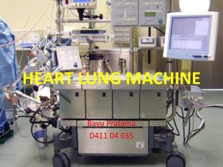 HEART LUNG MACHINE Bayu Pratama D411 04 035