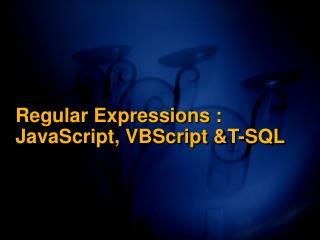 Regular Expressions : JavaScript, VBScript &T-SQL