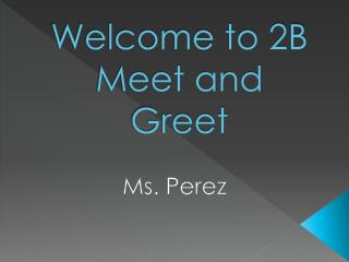 Welcome to 2B Meet and Greet