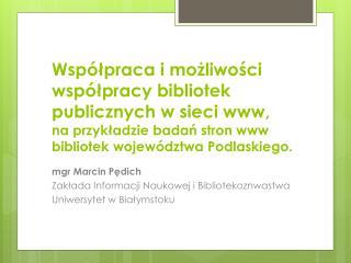 mgr Marcin Pędich Zakłada Informacji Naukowej i Bibliotekoznwastwa Uniwersytet w Białymstoku