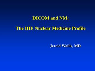 DICOM and NM: The IHE Nuclear Medicine Profile