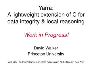 Yarra:   A lightweight extension of C for data integrity & local reasoning Work in Progress!
