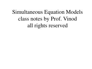 Simultaneous Equation Models class notes by Prof. Vinod all rights reserved