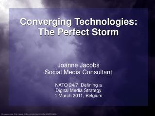 Converging Technologies:  The Perfect Storm Joanne Jacobs Social Media Consultant