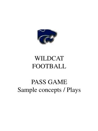WILDCAT FOOTBALL PASS GAME Sample concepts / Plays