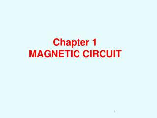 Chapter 1 MAGNETIC CIRCUIT