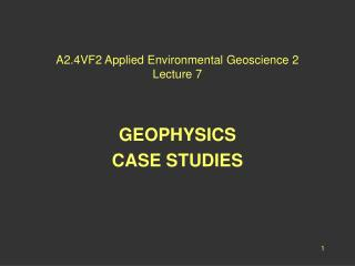 A2.4VF2 Applied Environmental Geoscience 2 Lecture 7
