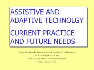 ASSISTIVE AND ADAPTIVE TECHNOLGY  CURRENT PRACTICE AND FUTURE NEEDS