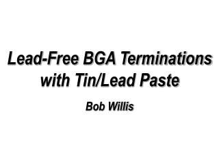 Lead-Free BGA Terminations with Tin/Lead Paste