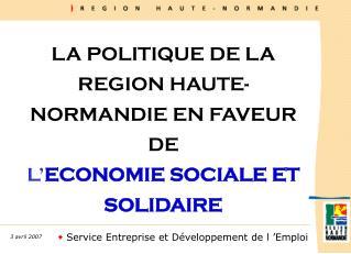 LA POLITIQUE DE LA REGION HAUTE-NORMANDIE EN FAVEUR DE  L ECONOMIE SOCIALE ET SOLIDAIRE