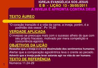 IGREJA EVANGÉLICA SOS JESUS   E B  -  LIÇÃO  13 - 30/05/2011 A INVEJA É AFRONTA CONTRA DEUS