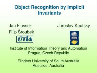 Object Recognition by Implicit Invariants      Jan Flusser                      Jaroslav Kautsky