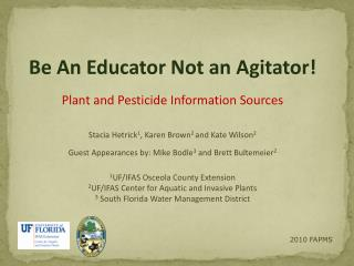 Be An Educator Not an Agitator!   Plant and Pesticide Information Sources