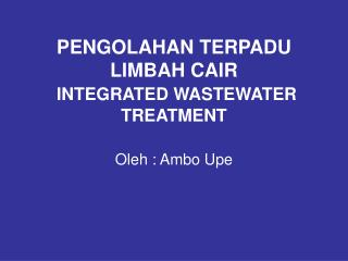 PENGOLAHAN TERPADU LIMBAH CAIR INTEGRATED WASTEWATER TREATMENT