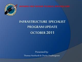 INFRASTRUCTURE SPECIALIST  PROGRAM UPDATE  OCTOBER  2011