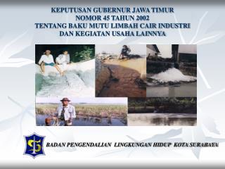 KEPUTUSAN GUBERNUR JAWA TIMUR NOMOR 45 TAHUN 2002 TENTANG BAKU MUTU LIMBAH CAIR INDUSTRI