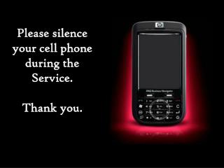 Please silence your cell phone during the Service. Thank you.