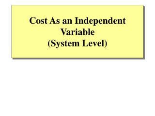 Cost As an Independent Variable  (System Level)