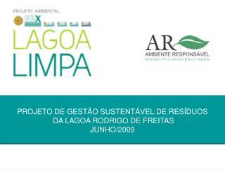 PROJETO DE GESTÃO SUSTENTÁVEL DE RESÍDUOS   DA LAGOA RODRIGO DE FREITAS JUNHO/2009