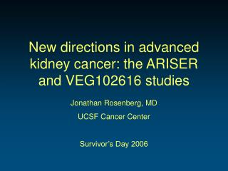 New directions in advanced kidney cancer: the ARISER and VEG102616 studies