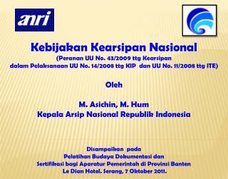 Kebijakan Kearsipan Nasional (Peranan UU No. 43/2009 ttg Kearsipan