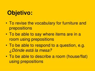To revise the vocabulary for furniture and prepositions