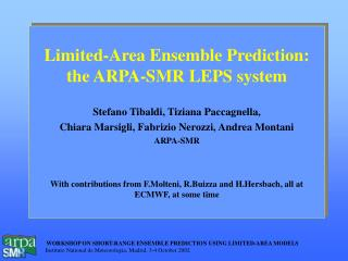 Limited-Area Ensemble Prediction:  the ARPA-SMR LEPS system Stefano Tibaldi, Tiziana Paccagnella,