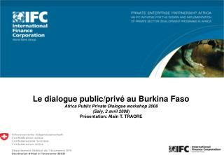 Le dialogue public/privé au Burkina Faso Africa Public Private Dialogue workshop 2008