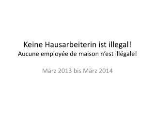 Keine Hausarbeiterin ist illegal! Aucune employée  de  maison n'est illégale !