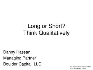 Long or Short?  Think Qualitatively