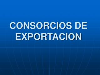 CONSORCIOS DE EXPORTACION
