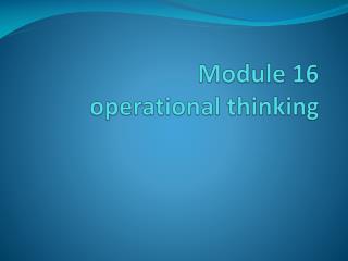 Module 16 operational thinking