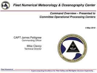 CAPT James Pettigrew Commanding Officer Mike Clancy Technical Director