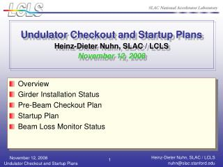 Undulator Checkout and Startup Plans Heinz-Dieter Nuhn, SLAC / LCLS November 12, 2008