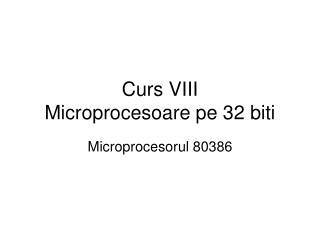 Curs VIII Microprocesoare pe 32 biti