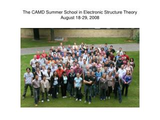 The CAMD Summer School in Electronic Structure Theory August 18-29, 2008